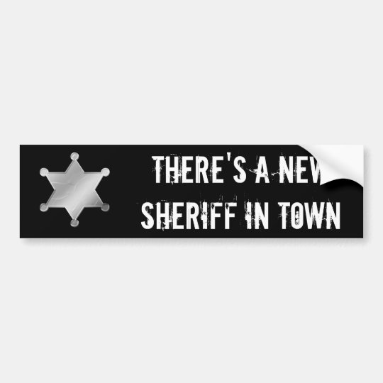 Theres New Sheriff In Town And Shes >> There S A New Sheriff In Town Bumper Sticker Zazzle Com
