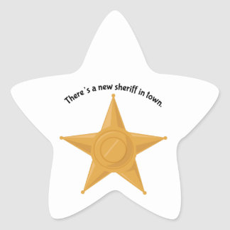 There's A New Sheriff In Town Star Sticker