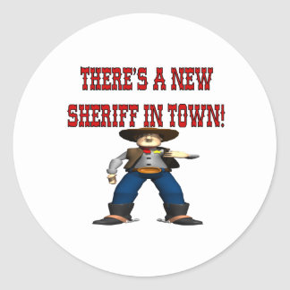 Theres A New Sherrif In Town Classic Round Sticker