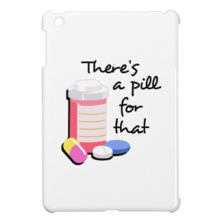 THERES A PILL FOR THAT iPad MINI CASES