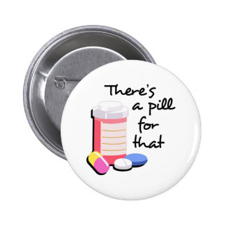 THERES A PILL FOR THAT PINBACK BUTTON