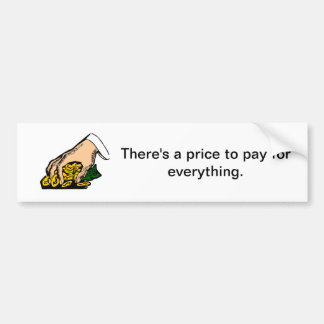 There's a price to pay for everything - sticker. car bumper sticker