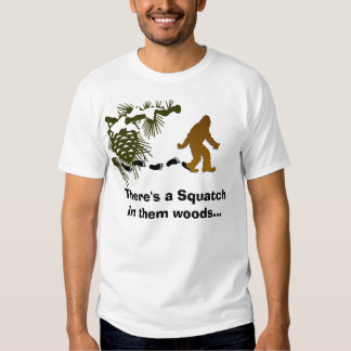There's a Squatch in them woods T-shirt