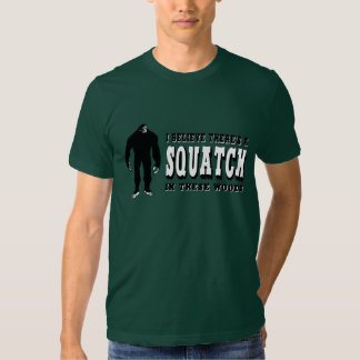 There's a Squatch In These Woods! Bigfoot Lives T Shirts