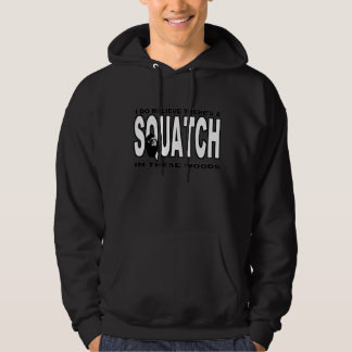 There's a SQUATCH in These Woods! Hooded Sweatshirt