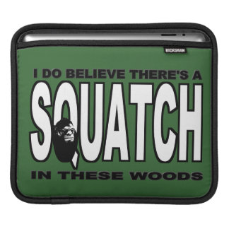 There's a SQUATCH in These Woods! iPad Sleeve
