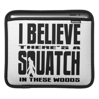 There's a SQUATCH in These Woods! iPad Sleeves
