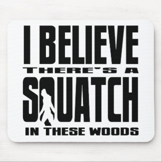 There's a SQUATCH in These Woods! Mouse Pad