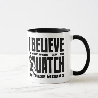 There's a SQUATCH in These Woods! Mug