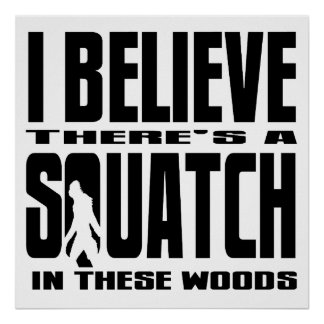There's a SQUATCH in These Woods! Print