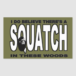 There's a SQUATCH in These Woods! Rectangle Sticker