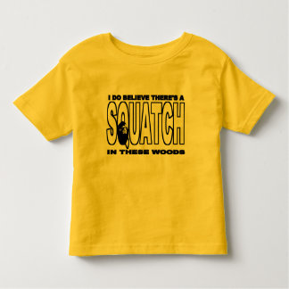 There's a SQUATCH in These Woods! Toddler T-shirt