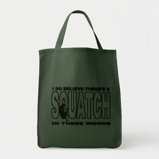 There's a SQUATCH in These Woods! Tote Bag