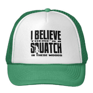 There's a SQUATCH in These Woods! Trucker Hat