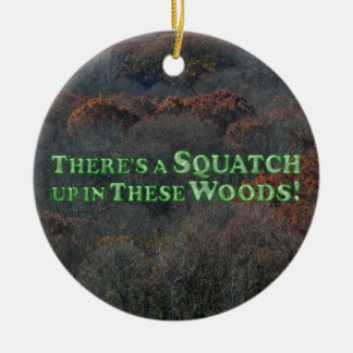 There's A Squatch Up In These Woods! - Basic Ceramic Ornament