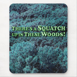 There's A Squatch Up In These Woods! - Basic Mouse Pad