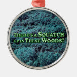 There's A Squatch Up In These Woods! - Basic Ornaments