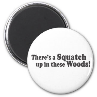 There's A Squatch Up In These Woods! Multiple Prod 2 Inch Round Magnet