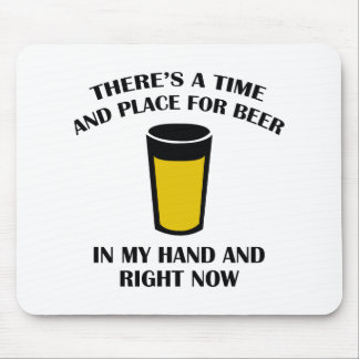 There's A Time And Place For Beer Mouse Pad
