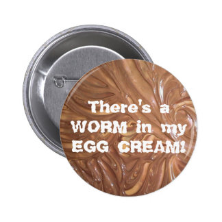 There's a WORM in my EGG CREAM! Pinback Button
