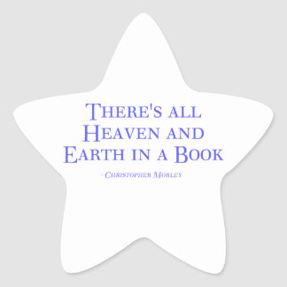 There's All Heaven And Earth In A Book Star Sticker