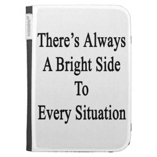 There's Always A Bright Side To Every Situation Kindle 3 Cases