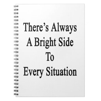 There's Always A Bright Side To Every Situation Notebook