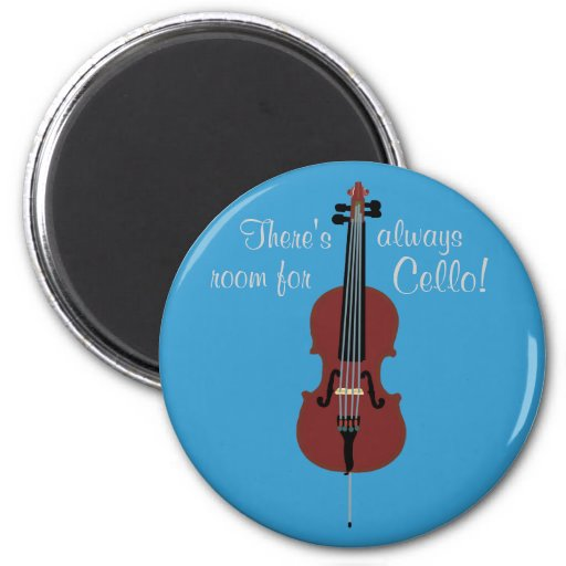 There's Always Room for Cello Round Magnet