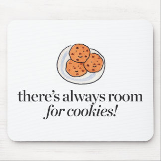 There's Always Room for Cookies Mouse Pad