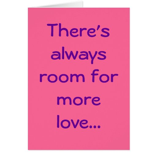 There's always room for more love... greeting card