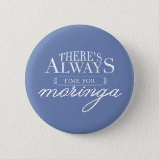 There's Always Time For Moringa Pinback Button