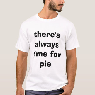 There's Always Time For Pie T-Shirt