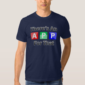 There's An App For That T Shirt