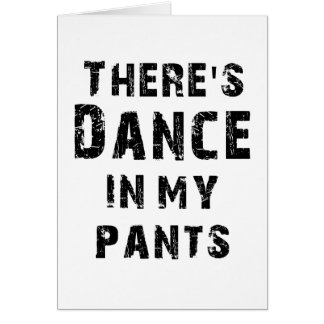 There's Dance In My Pants Card