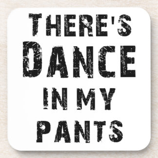 There's Dance In My Pants Drink Coasters