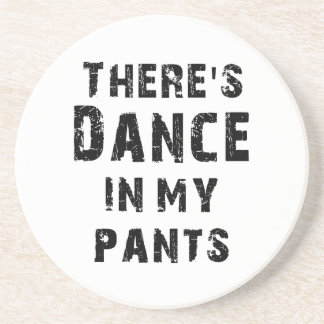 There's Dance In My Pants For Dancers Drink Coaster