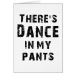 There's Dance In My Pants Greeting Cards