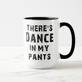 There's Dance In My Pants Mug