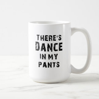 There's Dance In My Pants Coffee Mugs