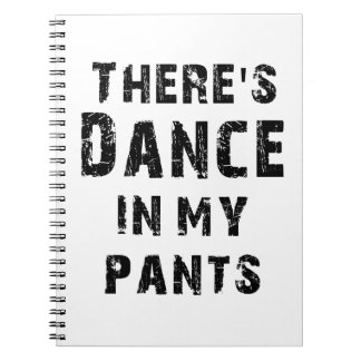 There's Dance In My Pants Note Books