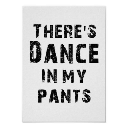 There's Dance In My Pants Poster
