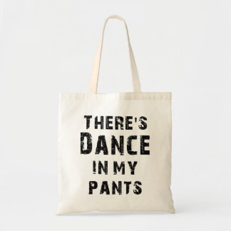 There's Dance In My Pants Tote Bag