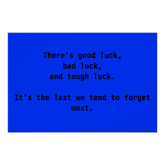 There's good luck, bad luck, and tough luck.   poster