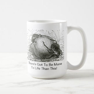 There's Got To Be More To Life - Mug