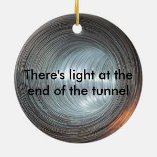 There's light at the end of the tunnel ceramic ornament