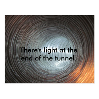 There's light at the end of the tunnel. postcard