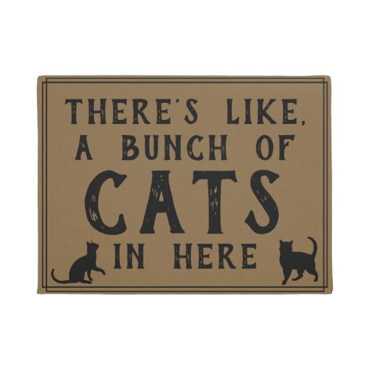 Theres Like A Lot Of Cats In Here Funny Felines Doormat