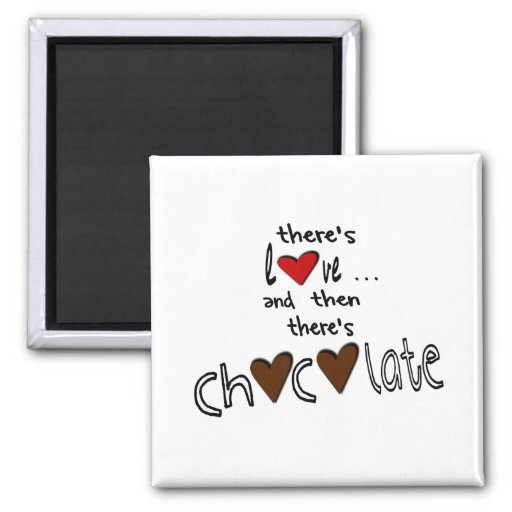 There's Love . . . And Then There's Chocolate Magnet