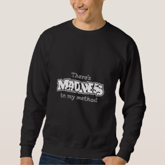 There's Madness In My Method Sweatshirt