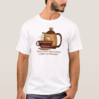 There's More than Good Coffee in Ethiopia T-Shirt
